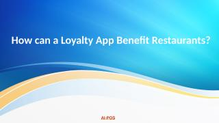 how-can-a-loyalty-app-benefit-restaurants.pptx